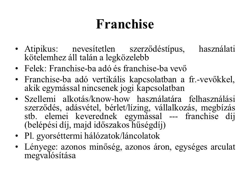 Franchise Atipikus: nevesítetlen szerződéstípus, használati kötelemhez áll talán a legközelebb. Felek: Franchise-ba adó és franchise-ba vevő.