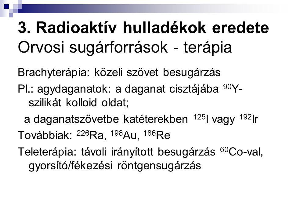 3. Radioaktív hulladékok eredete Orvosi sugárforrások - terápia