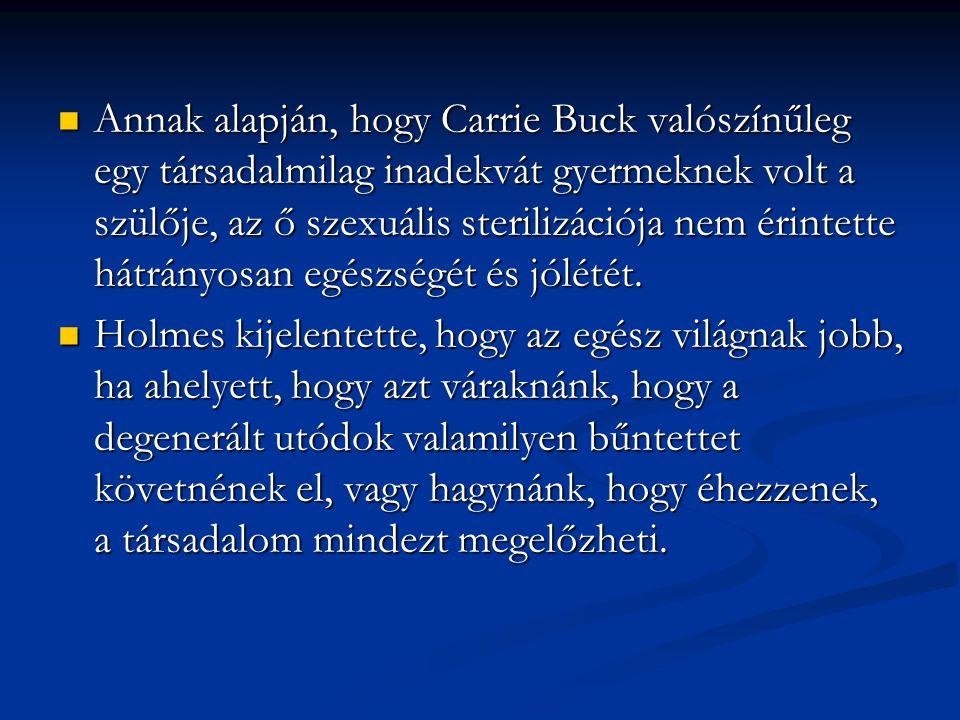 Annak alapján, hogy Carrie Buck valószínűleg egy társadalmilag inadekvát gyermeknek volt a szülője, az ő szexuális sterilizációja nem érintette hátrányosan egészségét és jólétét.