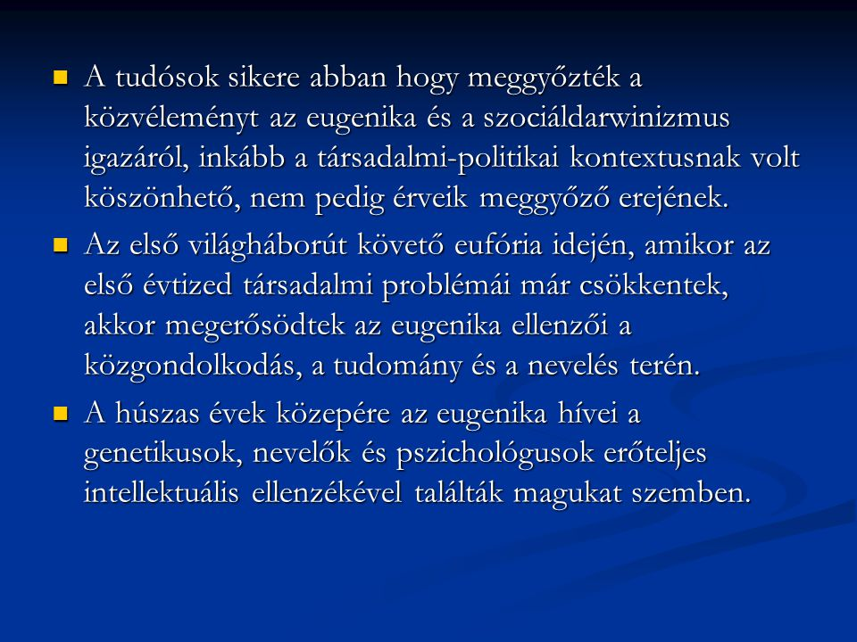 A tudósok sikere abban hogy meggyőzték a közvéleményt az eugenika és a szociáldarwinizmus igazáról, inkább a társadalmi-politikai kontextusnak volt köszönhető, nem pedig érveik meggyőző erejének.