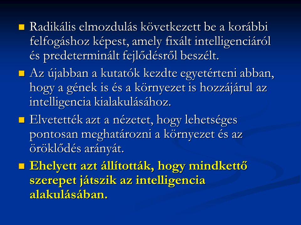 Radikális elmozdulás következett be a korábbi felfogáshoz képest, amely fixált intelligenciáról és predeterminált fejlődésről beszélt.