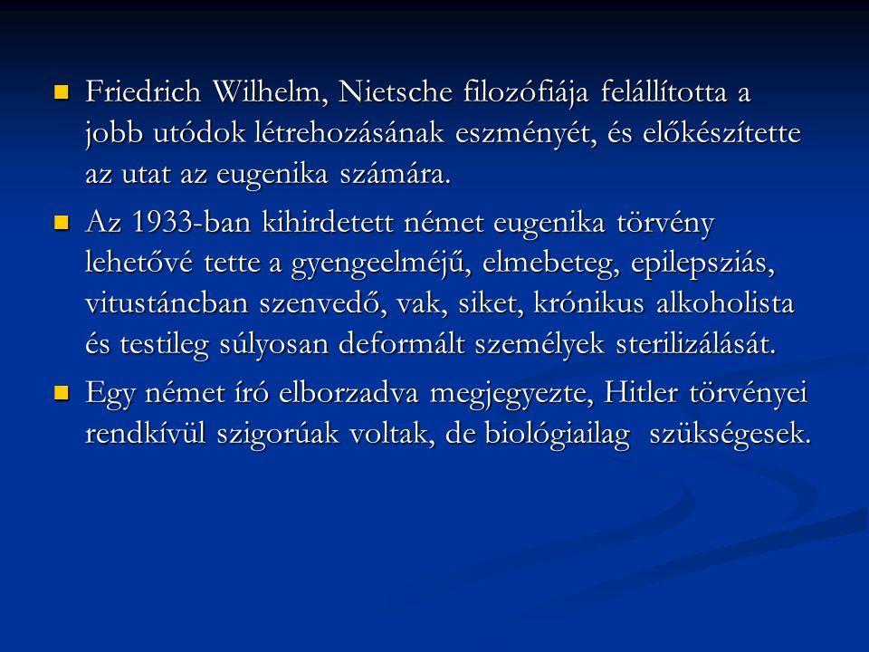 Friedrich Wilhelm, Nietsche filozófiája felállította a jobb utódok létrehozásának eszményét, és előkészítette az utat az eugenika számára.