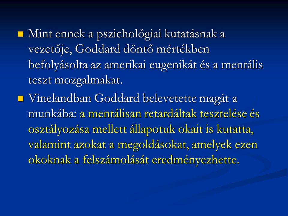 Mint ennek a pszichológiai kutatásnak a vezetője, Goddard döntő mértékben befolyásolta az amerikai eugenikát és a mentális teszt mozgalmakat.