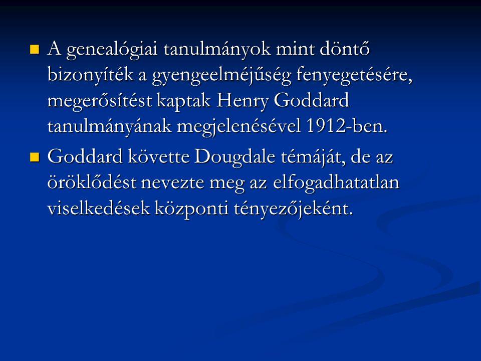 A genealógiai tanulmányok mint döntő bizonyíték a gyengeelméjűség fenyegetésére, megerősítést kaptak Henry Goddard tanulmányának megjelenésével 1912-ben.