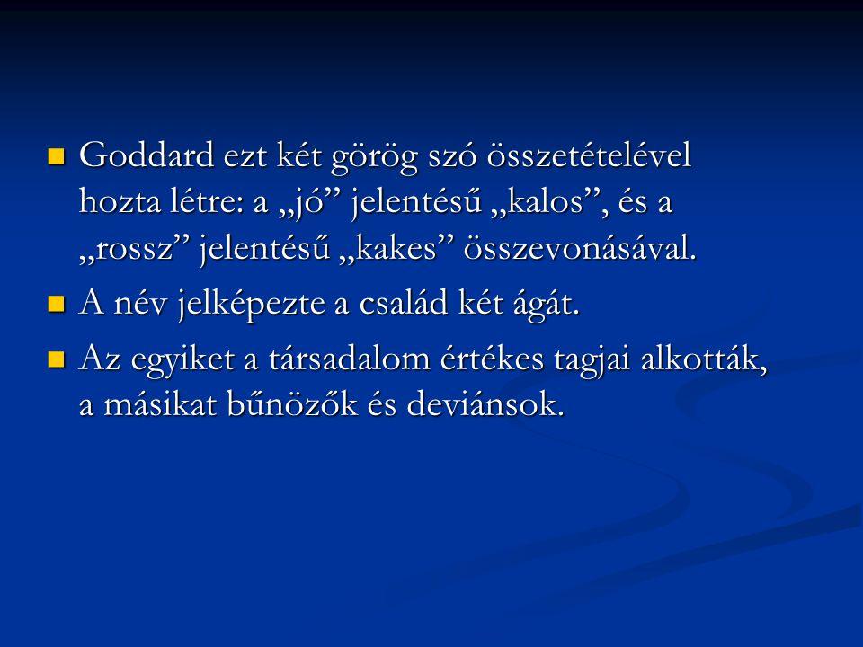 """Goddard ezt két görög szó összetételével hozta létre: a """"jó jelentésű """"kalos , és a """"rossz jelentésű """"kakes összevonásával."""