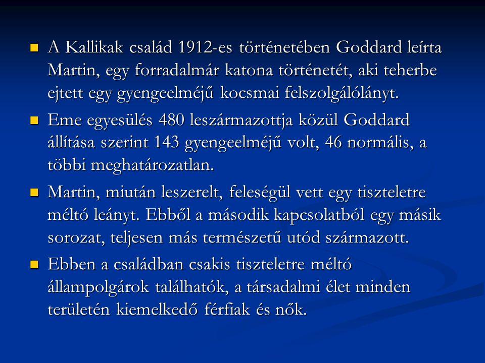 A Kallikak család 1912-es történetében Goddard leírta Martin, egy forradalmár katona történetét, aki teherbe ejtett egy gyengeelméjű kocsmai felszolgálólányt.
