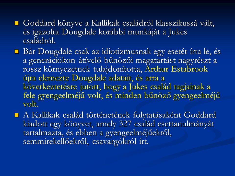 Goddard könyve a Kallikak családról klasszikussá vált, és igazolta Dougdale korábbi munkáját a Jukes családról.