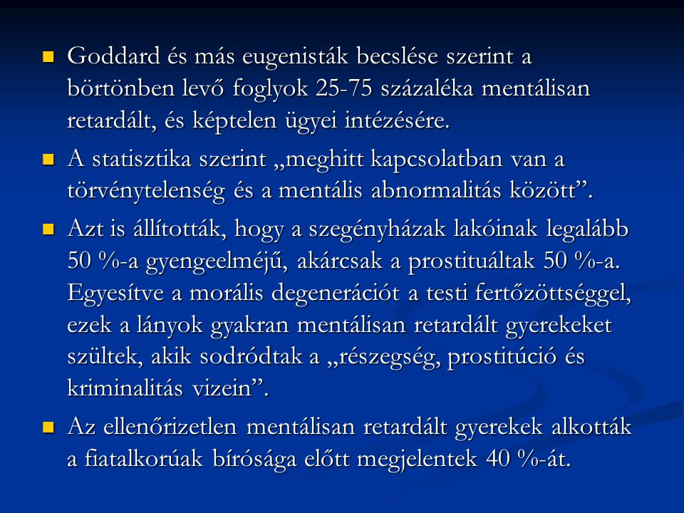 Goddard és más eugenisták becslése szerint a börtönben levő foglyok 25-75 százaléka mentálisan retardált, és képtelen ügyei intézésére.