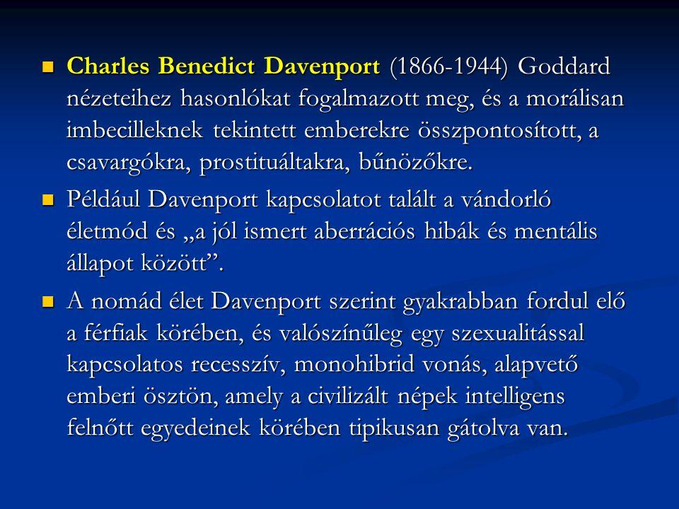Charles Benedict Davenport (1866-1944) Goddard nézeteihez hasonlókat fogalmazott meg, és a morálisan imbecilleknek tekintett emberekre összpontosított, a csavargókra, prostituáltakra, bűnözőkre.