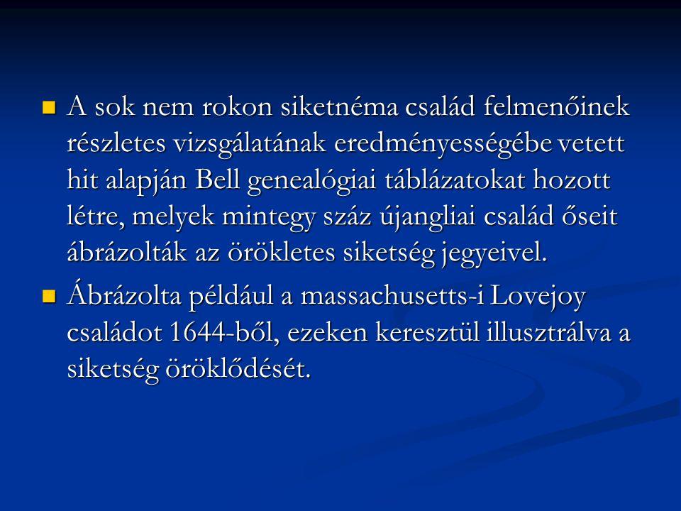 A sok nem rokon siketnéma család felmenőinek részletes vizsgálatának eredményességébe vetett hit alapján Bell genealógiai táblázatokat hozott létre, melyek mintegy száz újangliai család őseit ábrázolták az örökletes siketség jegyeivel.