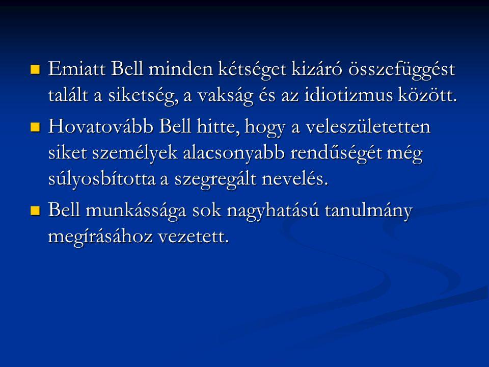 Emiatt Bell minden kétséget kizáró összefüggést talált a siketség, a vakság és az idiotizmus között.