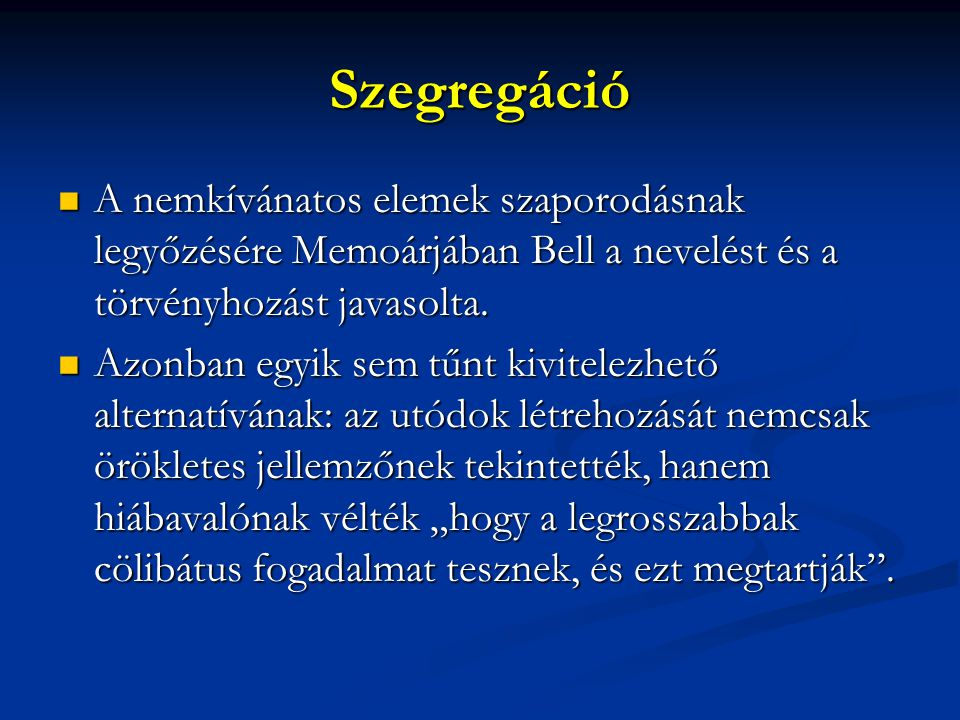 Szegregáció A nemkívánatos elemek szaporodásnak legyőzésére Memoárjában Bell a nevelést és a törvényhozást javasolta.