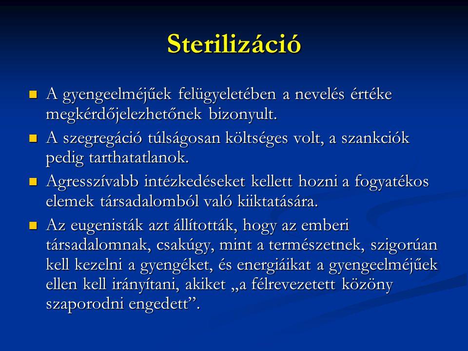 Sterilizáció A gyengeelméjűek felügyeletében a nevelés értéke megkérdőjelezhetőnek bizonyult.