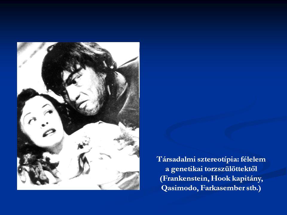 Társadalmi sztereotípia: félelem a genetikai torzszülöttektől (Frankenstein, Hook kapitány, Qasimodo, Farkasember stb.)