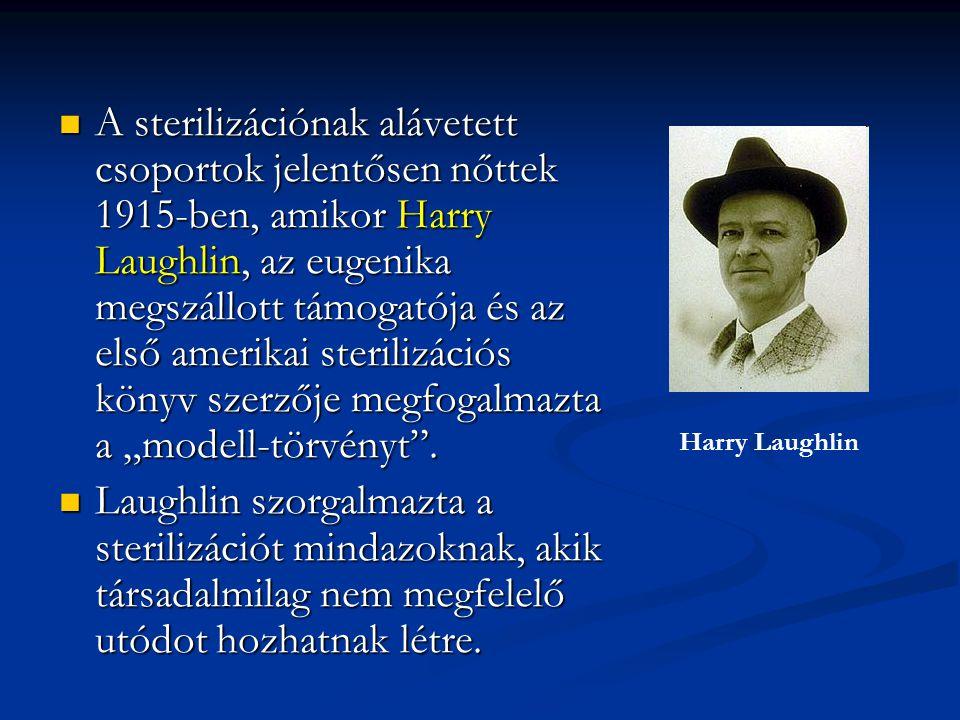 """A sterilizációnak alávetett csoportok jelentősen nőttek 1915-ben, amikor Harry Laughlin, az eugenika megszállott támogatója és az első amerikai sterilizációs könyv szerzője megfogalmazta a """"modell-törvényt ."""