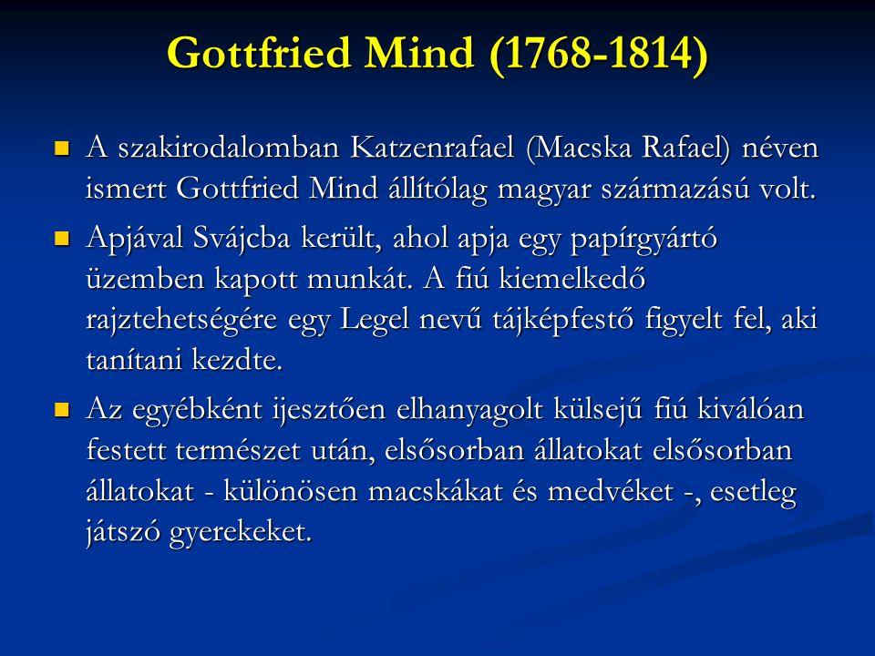 Gottfried Mind (1768-1814) A szakirodalomban Katzenrafael (Macska Rafael) néven ismert Gottfried Mind állítólag magyar származású volt.