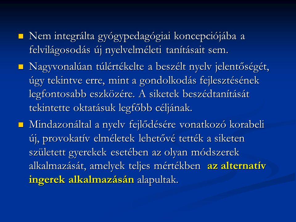 Nem integrálta gyógypedagógiai koncepciójába a felvilágosodás új nyelvelméleti tanításait sem.