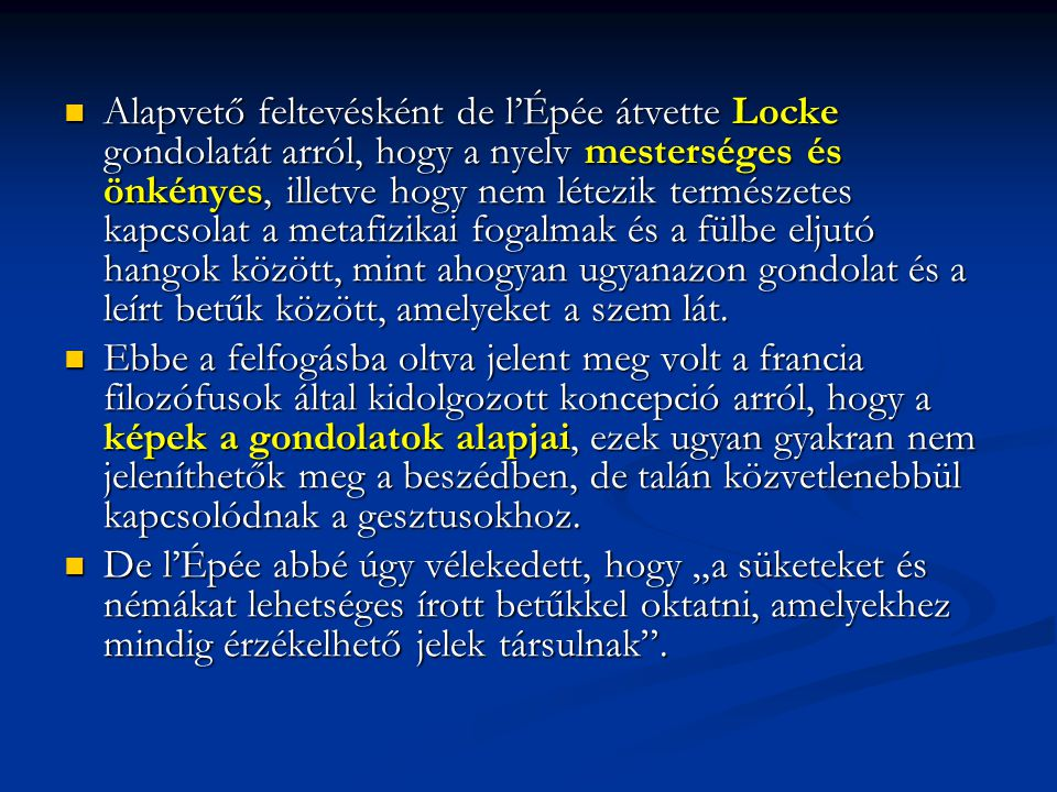 Alapvető feltevésként de l'Épée átvette Locke gondolatát arról, hogy a nyelv mesterséges és önkényes, illetve hogy nem létezik természetes kapcsolat a metafizikai fogalmak és a fülbe eljutó hangok között, mint ahogyan ugyanazon gondolat és a leírt betűk között, amelyeket a szem lát.