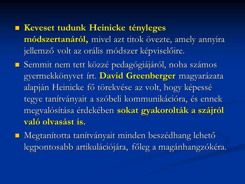 Keveset tudunk Heinicke tényleges módszertanáról, mivel azt titok övezte, amely annyira jellemző volt az orális módszer képviselőire.