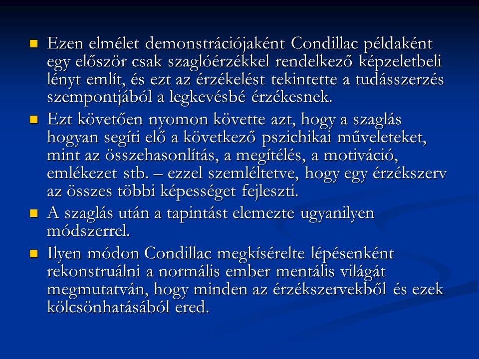 Ezen elmélet demonstrációjaként Condillac példaként egy először csak szaglóérzékkel rendelkező képzeletbeli lényt említ, és ezt az érzékelést tekintette a tudásszerzés szempontjából a legkevésbé érzékesnek.