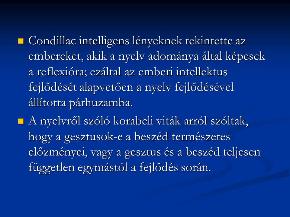 Condillac intelligens lényeknek tekintette az embereket, akik a nyelv adománya által képesek a reflexióra; ezáltal az emberi intellektus fejlődését alapvetően a nyelv fejlődésével állította párhuzamba.