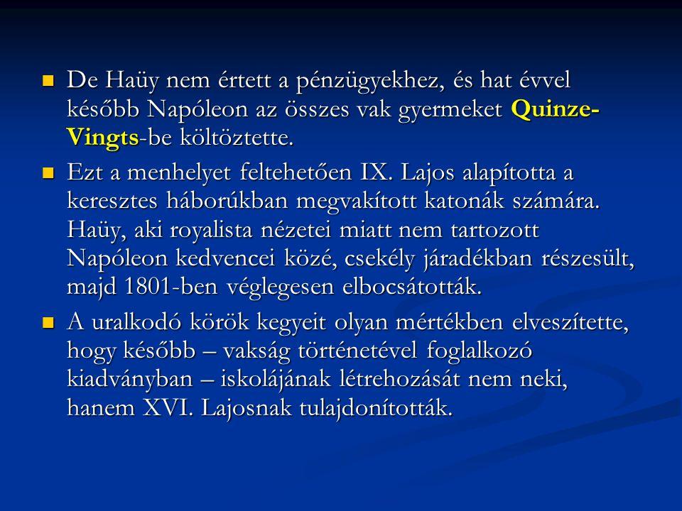 De Haüy nem értett a pénzügyekhez, és hat évvel később Napóleon az összes vak gyermeket Quinze-Vingts-be költöztette.