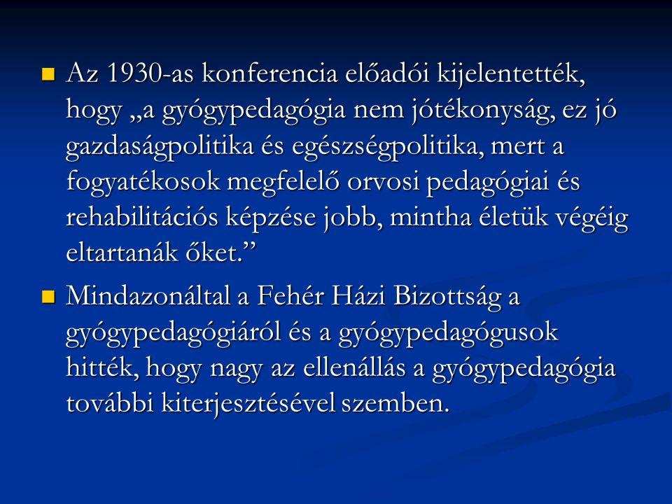 """Az 1930-as konferencia előadói kijelentették, hogy """"a gyógypedagógia nem jótékonyság, ez jó gazdaságpolitika és egészségpolitika, mert a fogyatékosok megfelelő orvosi pedagógiai és rehabilitációs képzése jobb, mintha életük végéig eltartanák őket."""