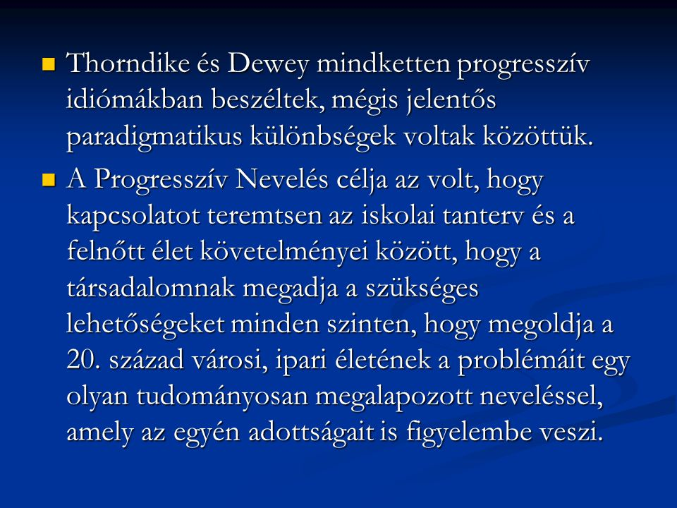 Thorndike és Dewey mindketten progresszív idiómákban beszéltek, mégis jelentős paradigmatikus különbségek voltak közöttük.