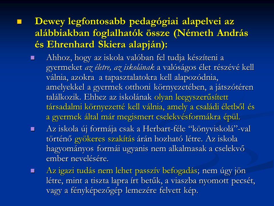 Dewey legfontosabb pedagógiai alapelvei az alábbiakban foglalhatók össze (Németh András és Ehrenhard Skiera alapján):