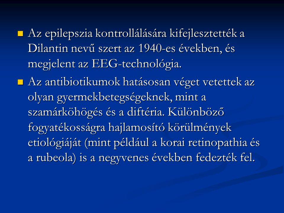 Az epilepszia kontrollálására kifejlesztették a Dilantin nevű szert az 1940-es években, és megjelent az EEG-technológia.