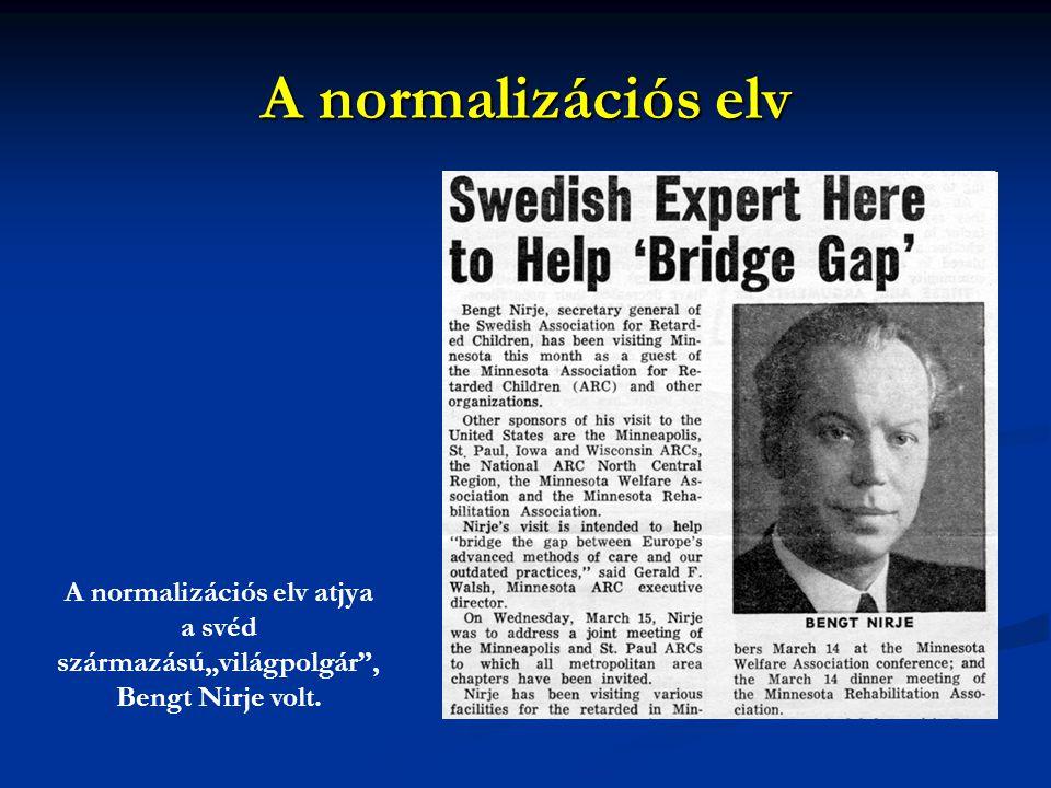 """A normalizációs elv A normalizációs elv atjya a svéd származású""""világpolgár , Bengt Nirje volt."""