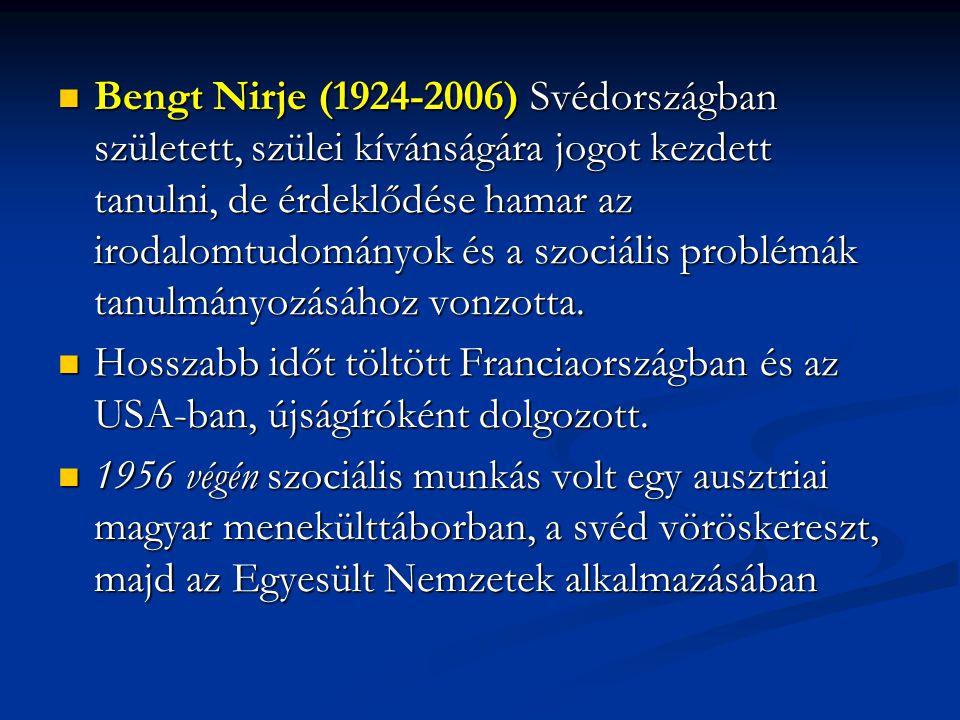 Bengt Nirje (1924-2006) Svédországban született, szülei kívánságára jogot kezdett tanulni, de érdeklődése hamar az irodalomtudományok és a szociális problémák tanulmányozásához vonzotta.
