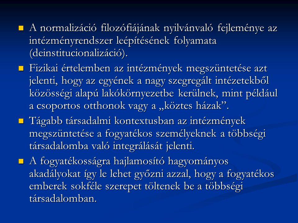A normalizáció filozófiájának nyilvánvaló fejleménye az intézményrendszer leépítésének folyamata (deinstitucionalizáció).