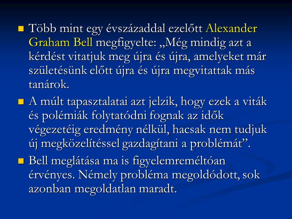 """Több mint egy évszázaddal ezelőtt Alexander Graham Bell megfigyelte: """"Még mindig azt a kérdést vitatjuk meg újra és újra, amelyeket már születésünk előtt újra és újra megvitattak más tanárok."""