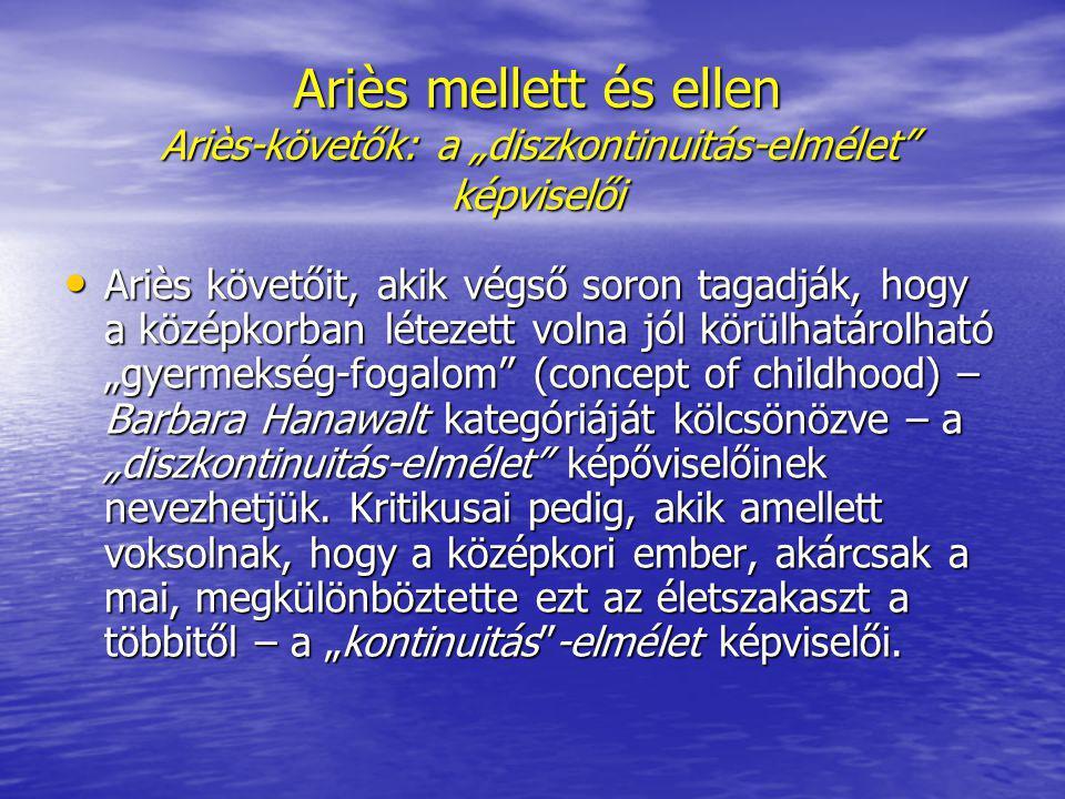 """Ariès mellett és ellen Ariès-követők: a """"diszkontinuitás-elmélet képviselői"""