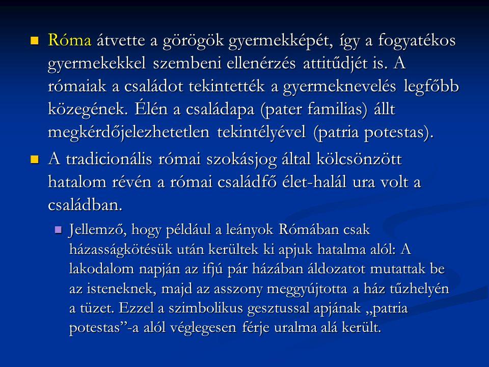 Róma átvette a görögök gyermekképét, így a fogyatékos gyermekekkel szembeni ellenérzés attitűdjét is. A rómaiak a családot tekintették a gyermeknevelés legfőbb közegének. Élén a családapa (pater familias) állt megkérdőjelezhetetlen tekintélyével (patria potestas).
