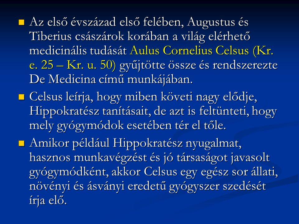 Az első évszázad első felében, Augustus és Tiberius császárok korában a világ elérhető medicinális tudását Aulus Cornelius Celsus (Kr. e. 25 – Kr. u. 50) gyűjtötte össze és rendszerezte De Medicina című munkájában.