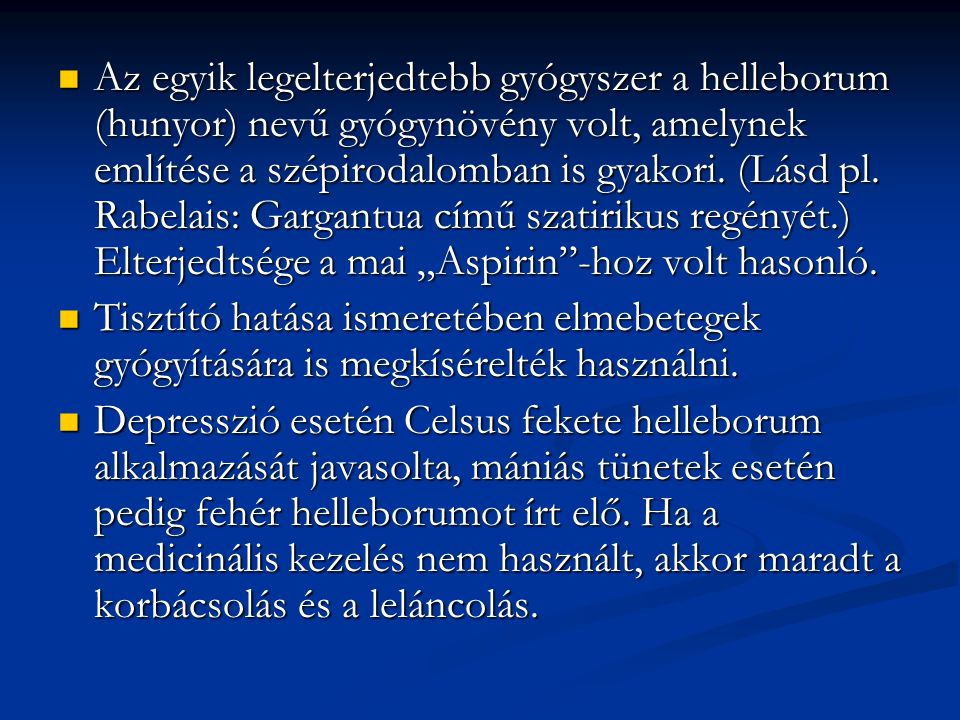 """Az egyik legelterjedtebb gyógyszer a helleborum (hunyor) nevű gyógynövény volt, amelynek említése a szépirodalomban is gyakori. (Lásd pl. Rabelais: Gargantua című szatirikus regényét.) Elterjedtsége a mai """"Aspirin -hoz volt hasonló."""