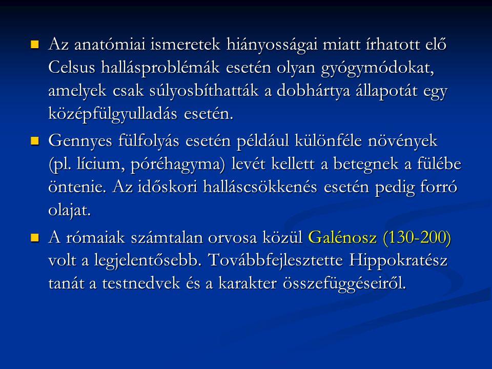 Az anatómiai ismeretek hiányosságai miatt írhatott elő Celsus hallásproblémák esetén olyan gyógymódokat, amelyek csak súlyosbíthatták a dobhártya állapotát egy középfülgyulladás esetén.