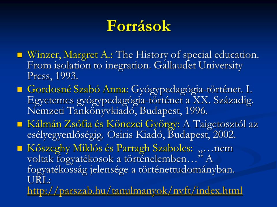 Források Winzer, Margret A.: The History of special education. From isolation to inegration. Gallaudet University Press, 1993.
