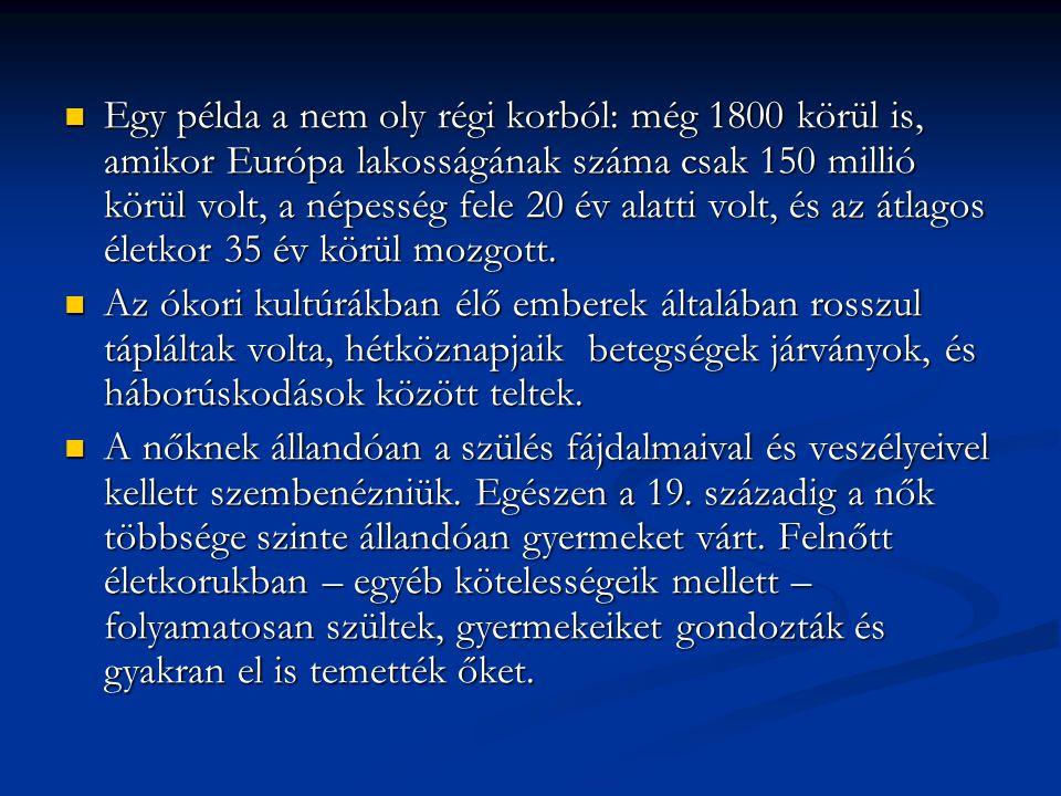 Egy példa a nem oly régi korból: még 1800 körül is, amikor Európa lakosságának száma csak 150 millió körül volt, a népesség fele 20 év alatti volt, és az átlagos életkor 35 év körül mozgott.