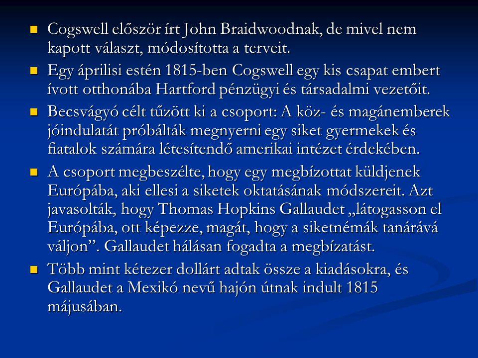 Cogswell először írt John Braidwoodnak, de mivel nem kapott választ, módosította a terveit.