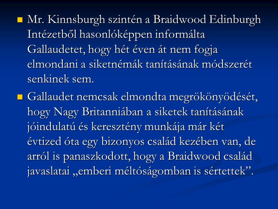 Mr. Kinnsburgh szintén a Braidwood Edinburgh Intézetből hasonlóképpen informálta Gallaudetet, hogy hét éven át nem fogja elmondani a siketnémák tanításának módszerét senkinek sem.