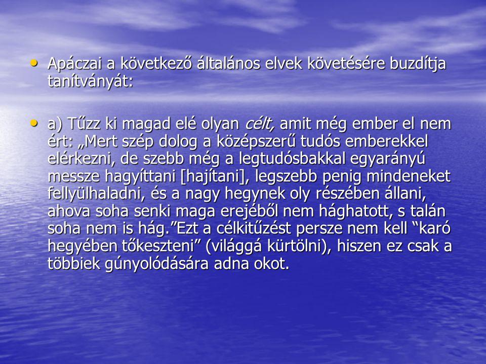 Apáczai a következő általános elvek követésére buzdítja tanítványát: