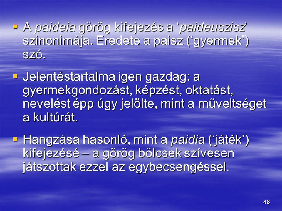 A paideia görög kifejezés a 'paideuszisz' szinonimája