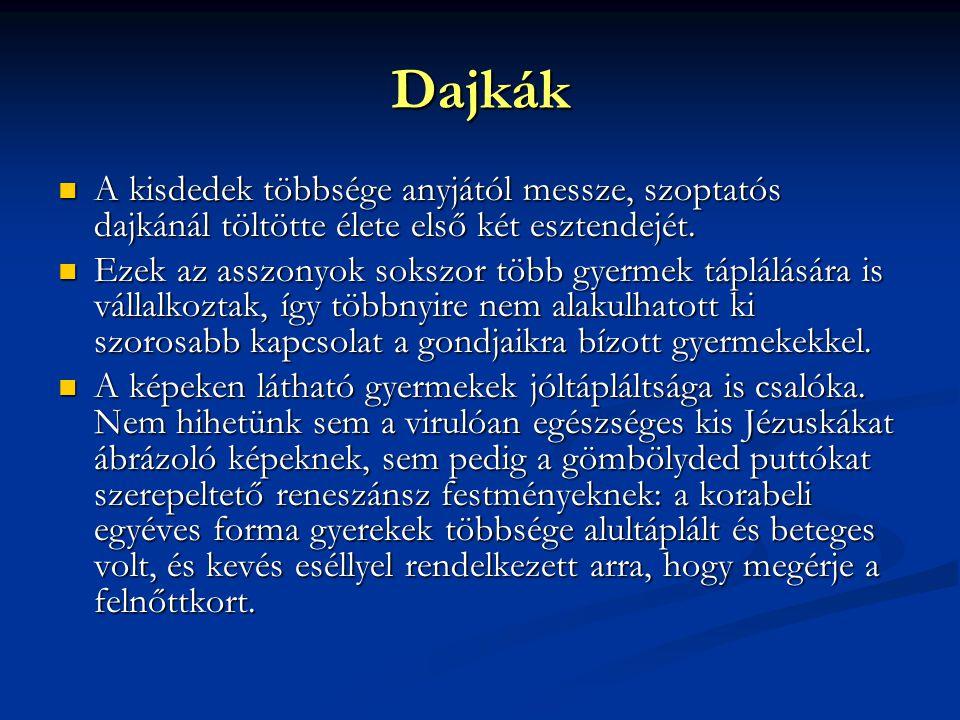 Dajkák A kisdedek többsége anyjától messze, szoptatós dajkánál töltötte élete első két esztendejét.