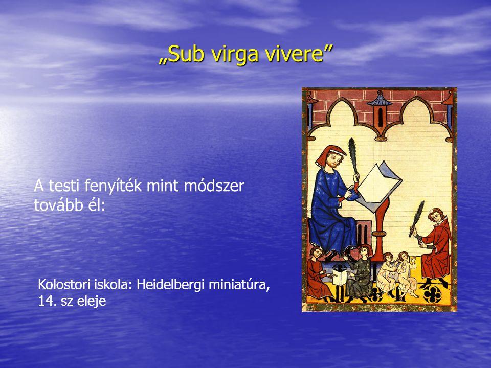 """""""Sub virga vivere A testi fenyíték mint módszer tovább él:"""