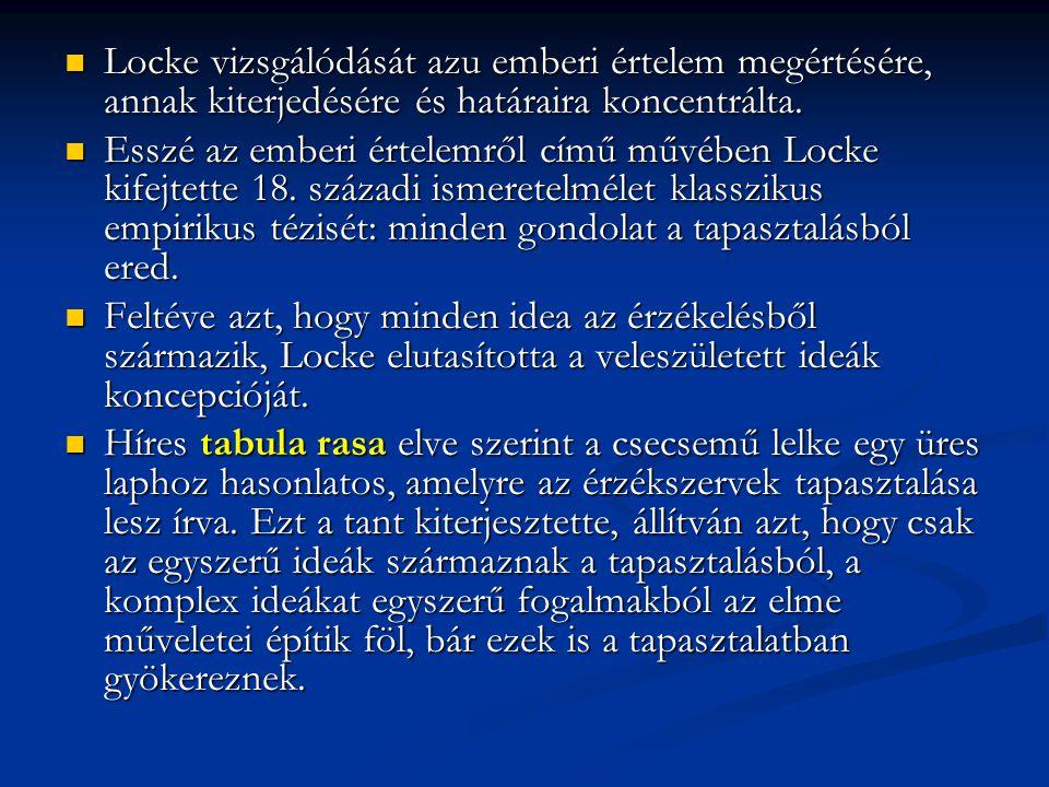Locke vizsgálódását azu emberi értelem megértésére, annak kiterjedésére és határaira koncentrálta.