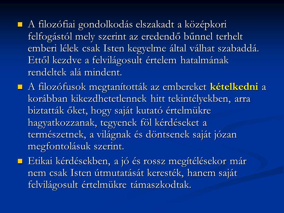 A filozófiai gondolkodás elszakadt a középkori felfogástól mely szerint az eredendő bűnnel terhelt emberi lélek csak Isten kegyelme által válhat szabaddá. Ettől kezdve a felvilágosult értelem hatalmának rendeltek alá mindent.