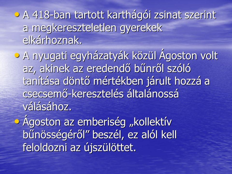 A 418-ban tartott karthágói zsinat szerint a megkereszteletlen gyerekek elkárhoznak.